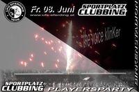 Sportplatz Clubbing -  Playersparty