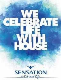 Sensation,  We celebrate life with house