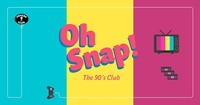 OH SNAP! The 90's Club